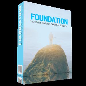 Foundation: The Basic Building Blocks Of Success